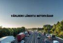 Nu kan du upptäck världens längsta motorvägar på topp10
